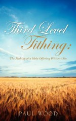 Third Level Tithing - Paul Wood