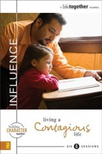 Influence: Living a Contagious Life (Building Character Together) - Brett Eastman, Dee Eastman, Todd Wendorff, Denise Wendorff