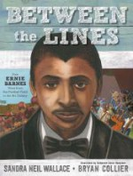 Between the Lines: How Ernie Barnes Went from the Football Field to the Art Gallery - Sandra Neil Wallace, Bryan Collier