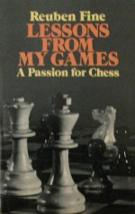 Lessons from My Games: A Passion for Chess - Reuben Fine
