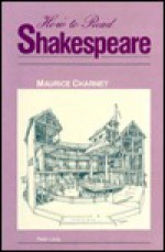 How to Read Shakespeare - Maurice Charney