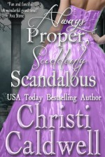 Always Proper, Suddenly Scandalous - Christi Caldwell