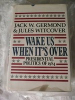 Wake Us When It's over: Presidential Politics of 1984 - Jack W. Germond, Jules Witcover