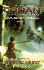 Heretic of Set: Anok, Heretic of Stygia Volume II - J. Steven York