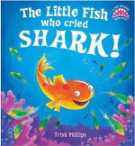 The Little Fish who cried Shark! (a pop-up book with bite!) - Trish Phillips