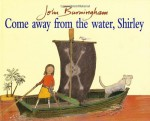 Come Away From the Water, Shirley - John Burningham