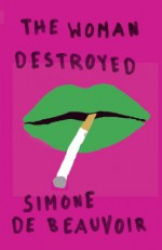 The Woman Destroyed - Simone de Beauvoir, Patrick O'Brian