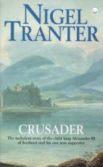 Crusader: The Turbulant Story of the Child King Alexander III of Scotland and His One True Supporter - Nigel Tranter