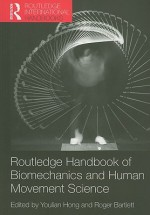 Routledge Handbook of Biomechanics and Human Movement Science (Routledge International Handbooks) - Youlian Hong