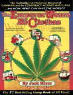 The Emperor Wears No Clothes: Hemp and the Marijuana Conspiracy - Jack Herer, Leslie Cabarga, Jeannie Herer, Roland A. Duby