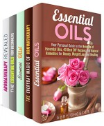 Essential Oils and Aromatherapy Box Set (5 in 1): Your Personal Guide to the Best Essential Oil Recipes and How to Use Them (Homemade Beauty Products) - Abby Chester, Vanessa Riley, Olivia Henson, Tiffany Brook, Aimee Long