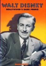 Walt Disney: Hollywood's Dark Prince - Marc Eliot