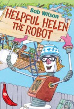 Helpful Helen the Robot - Bob Wilson