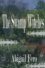 The Swamp Witches - Abigail Fero