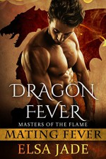 Dragon Fever: Masters of the Flame 1 (Mating Fever) - Elsa Jade