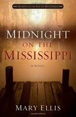 Midnight on the Mississippi (Secrets of the South Mysteries) - Mary Ellis