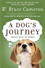 By W. Bruce Cameron A Dog's Journey: A Novel (Reprint) - W. Bruce Cameron
