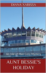 Aunt Bessie's Holiday (An Isle of Man Cozy Mystery Book 8) - Diana Xarissa