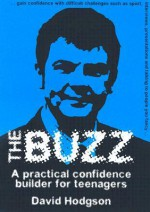 The Buzz: A Practical Confidence Builder For Teenagers - David Hodgson