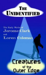 The Unidentified & Creatures of the Outer Edge - Jerome Clark, Loren L. Coleman