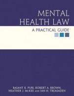 Mental Health Law: A Practical Guide - Basant K. Puri, Robert A. Brown