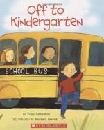 Off To Kindergarten - Tony Johnston, Melissa Sweet