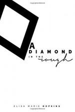 A Diamond in the Rough - Elisa Marie Hopkins