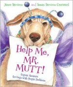 Help Me, Mr. Mutt!: Expert Answers for Dogs with People Problems - Janet Stevens, Susan Stevens Crummel
