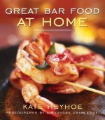 Great Bar Food at Home - Kate Heyhoe, Alexandra Grablewski