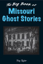 Big Book of Missouri Ghost Stories, The (Big Book of Ghost Stories) - Troy Taylor