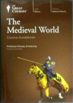 The Great Courses: The Medieval World - Professor Dorsey Armstrong