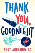 Thank You, Goodnight: A Novel - Andy Abramowitz