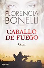 Caballo de Fuego 3. Gaza (Spanish Edition) - Florencia Bonelli