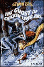THE GHOST OF CHICKEN LIVER HIL - J.R. Black
