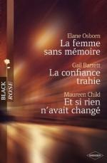 La femme sans mémoire - La confiance trahie - Et si rien n'avait changé (Harlequin Black Rose) - Elane Osborn, Gail Barrett, Maureen Child, Carole Pauwels