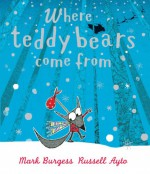 Where Teddy Bears Come from - Mark Burgess, Russell Ayto