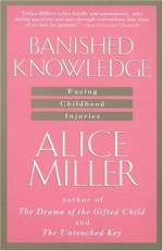 Banished Knowledge: Facing Childhood Injuries - Alice Miller, Leila Vennewitz