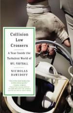Collision Low Crossers: A Year Inside the Turbulent World of NFL Football - Nicholas Dawidoff