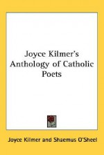 Joyce Kilmer's Anthology of Catholic Poets - Joyce Kilmer, Shaemus O'Sheel