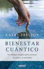 Bienestar cuántico : un enfoque integral para alcanzar la salud y la felicidad - Kathy Freston, Núria Martí Pérez
