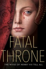 Fatal Throne: The Wives of Henry VIII Tell All - Linda Sue Park, Lisa Ann Sandell, Stephanie Hemphill, Candace Fleming, Deborah Hopkinson, M.T. Anderson, Jennifer Donnelly
