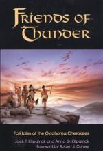Friends of Thunder: Folktales of the Oklahoma Cherokees - Jack Frederick Kilpatrick, Anna G. Kilpatrick