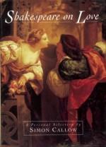 Shakespeare on Love - Simon Callow, Callow