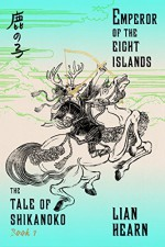 Emperor of the Eight Islands: Book 1 in the Tale of Shikanoko (The Tale of Shikanoko series) - Lian Hearn