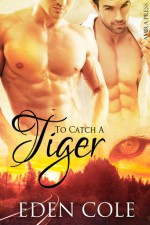 To Catch A Tiger - Eden Cole