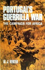 Portugal's Guerrilla War: The Campaign for Africa - Al J. Venter