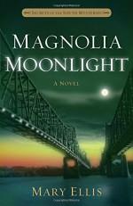 Magnolia Moonlight (Secrets of the South Mysteries) - Mary Ellis