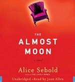 By Alice Sebold The Almost Moon (Unabridged) [Audio CD] - Alice Sebold