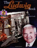 The Ludwig Book - A Business History and Dating Guide Book - Book/CD-ROM - Rob Cook