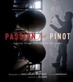 Passion for Pinot: A Journey Through America's Pinot Noir Country - Jordan Mackay, Robert Holmes, Andrea Johnson